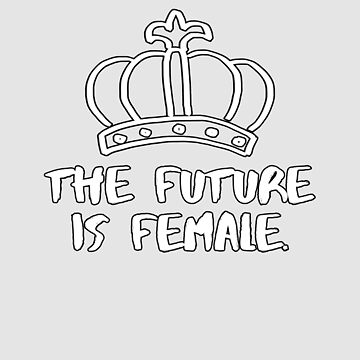 The Future Is Female by WordvineMedia