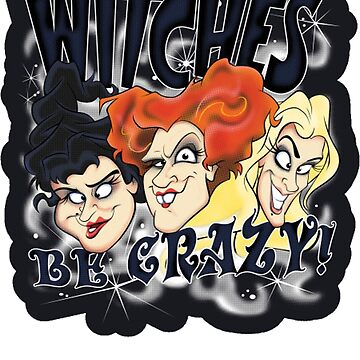 Hocus Pocus Witches Be Crazy by TPGraphic
