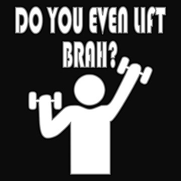 Do You Even Lift, Brah? by traptgas