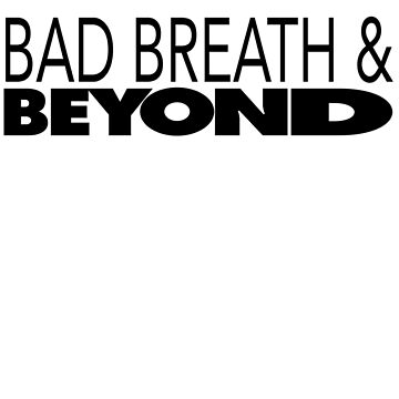 Bad Breath & Beyond by Noveltee-Shirts