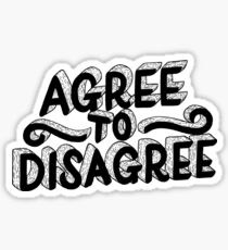 Agree To Disagree Sticker