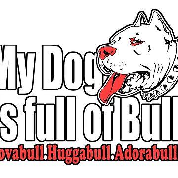 My Dog Is Full Of Bull - Lovabull Huggabull Adorabull Outline Logo by 108dragons