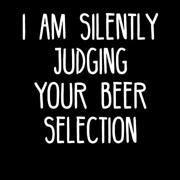 I am silently judging your beer selection T-Shirt by birdeyes
