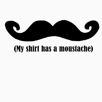 My shirt has a moustache (words) by WhooLawd