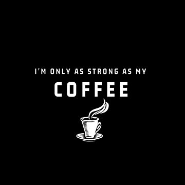 Only as strong as the coffee by mp97979972