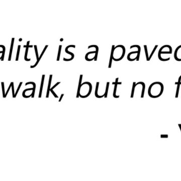 Normality is a paved road: it's comfortable to walk, but no flowers grow on it. - Vincent Van Gogh  by designite