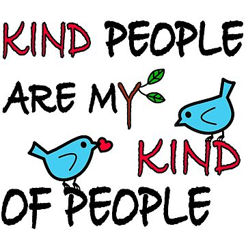 Kind People Are My Kind Of People by painteduniverse