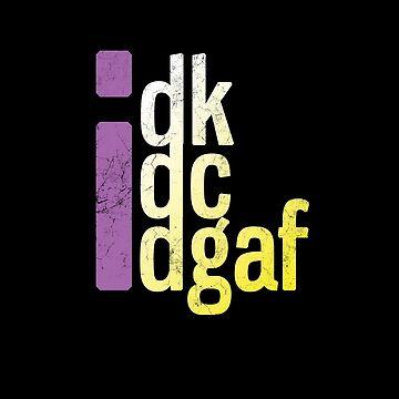 idk idc idgaf by Gifafun
