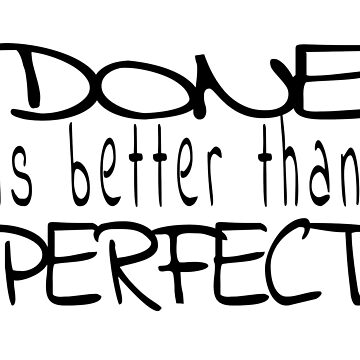 Done is better than perfect by wordznart