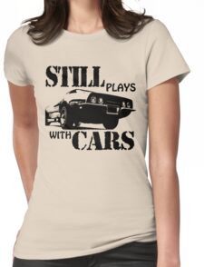 Still plays with cars  Womens Fitted T-Shirt