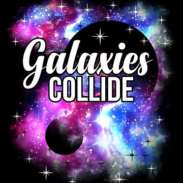 Galaxies Collide by SixtieShirts