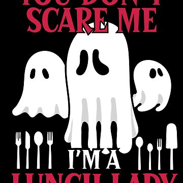 You Don't Scare Me Im A Lunch Lady Halloween Gift by lifestyleswag