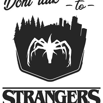Don't Talk to Strangers - Stranger Things black by olivergraham