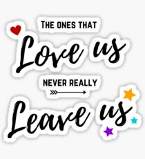 The ones that love us never really leave us Sticker