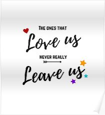 The ones that love us never really leave us Poster