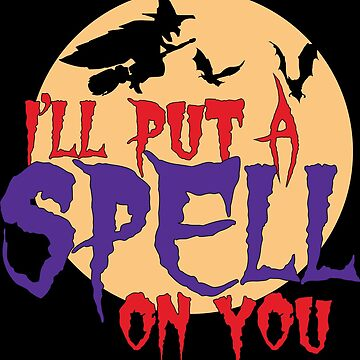 I'll Put A Spell On You Halloween Gift by lifestyleswag
