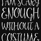 I Am Scary Enough Without A Costume Halloween Gift by lifestyleswag