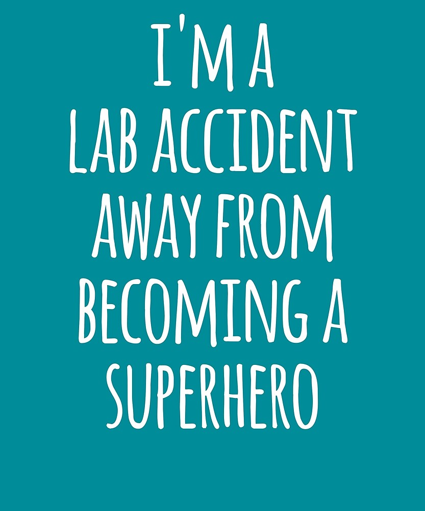 Im A Lab Accident Away From Becoming A Superhero  by the-elements