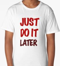 Just do it tshirt for laid back people Long T-Shirt