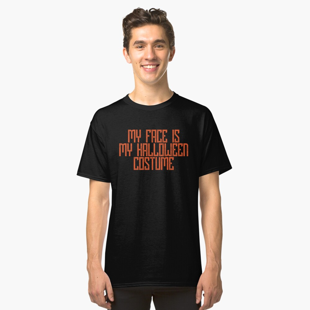 My Face is my Halloween Costume Classic T-Shirt Front