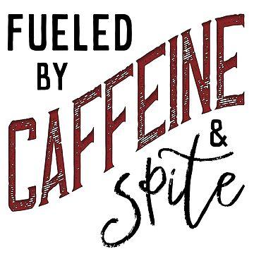 Fueled by Caffeine & Spite by nottsnano