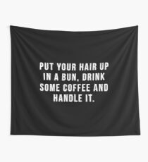 Put Your Hair Up In A Bun, Drink Some Coffee And Handle It. Wall Tapestry