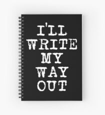 I'll Write My Way Out Spiral Notebook