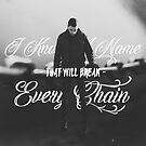 I know a name, that will break every chain. by Daniel Lucas