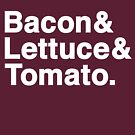 Bacon & Lettuce & Tomato (dark shirts) by diculousdesigns