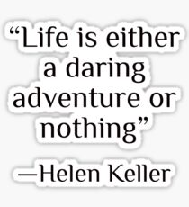 """""""Life is either a daring adventure or nothing"""" —Helen Keller   Sticker"""