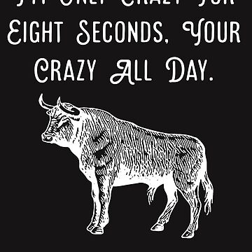 Rodeo, I'm only crazy for eight seconds t-shirt by spinningvisions