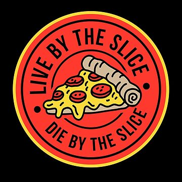 Live by the Slice, Die by the Slice Pizza T-Shirt by JNicheMerch2018