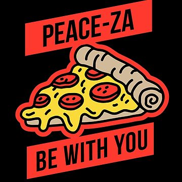 Peace-za (pizza) Be With You Pizza Shirt by JNicheMerch2018