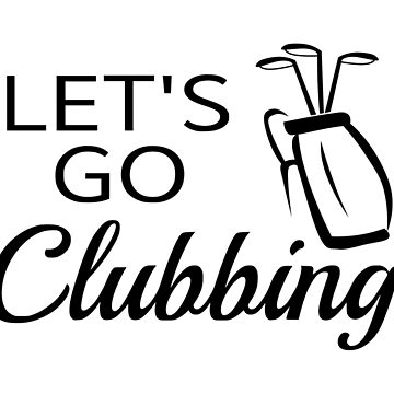 Let's Go Clubbing by coolfuntees