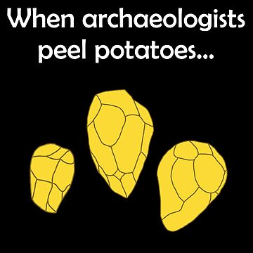 When archaeologists cook potatoes ... by Garaunt