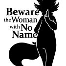 Beware the Woman with No Name by Kiwiflame