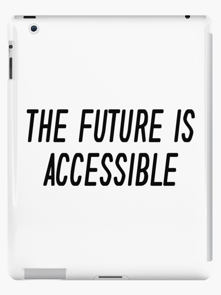 The Future Is Accessible by jeminamarina