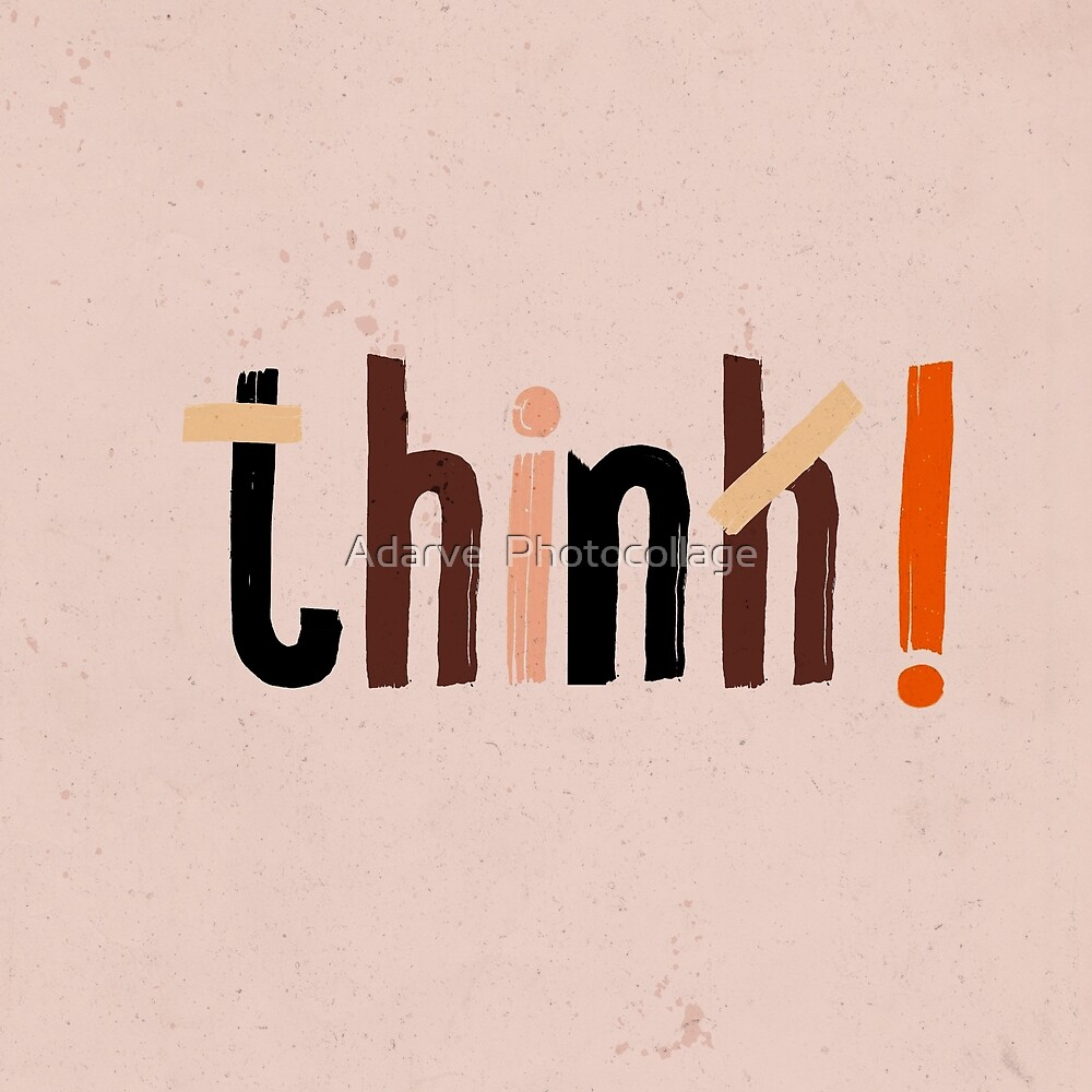 Quote - think! by Adarve  Photocollage