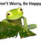 Don't Worry, Be Hoppy! by MyFrogCroaked