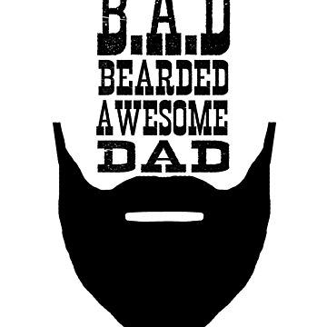 B.A.D Bearded Awesome Dad by Kryddmormor