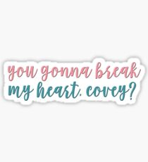 you gonna break my heart, covey? - to all the boys i've loved before Sticker