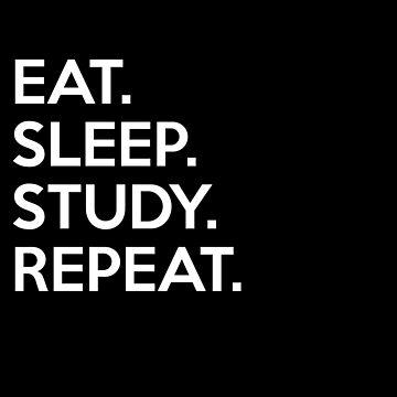 EAT SLEEP STUDY REPEAT by sillyshirtsco