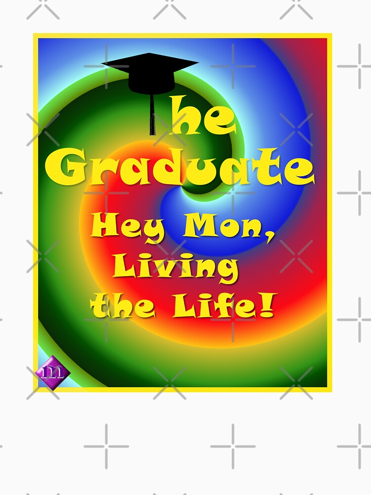 The Graduate, Living the Life! T-Shirt by jackmanlana