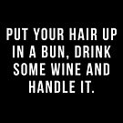 Setzen Sie Ihr Haar in ein Brötchen, trinken Sie etwas Wein und behandeln Sie es. von hopealittle