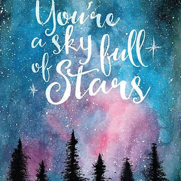 You're a Sky full of Stars by brittdreams