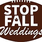 STOP FALL WEDDINGS by RedditCFB