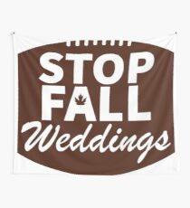 STOP FALL WEDDINGS Wall Tapestry