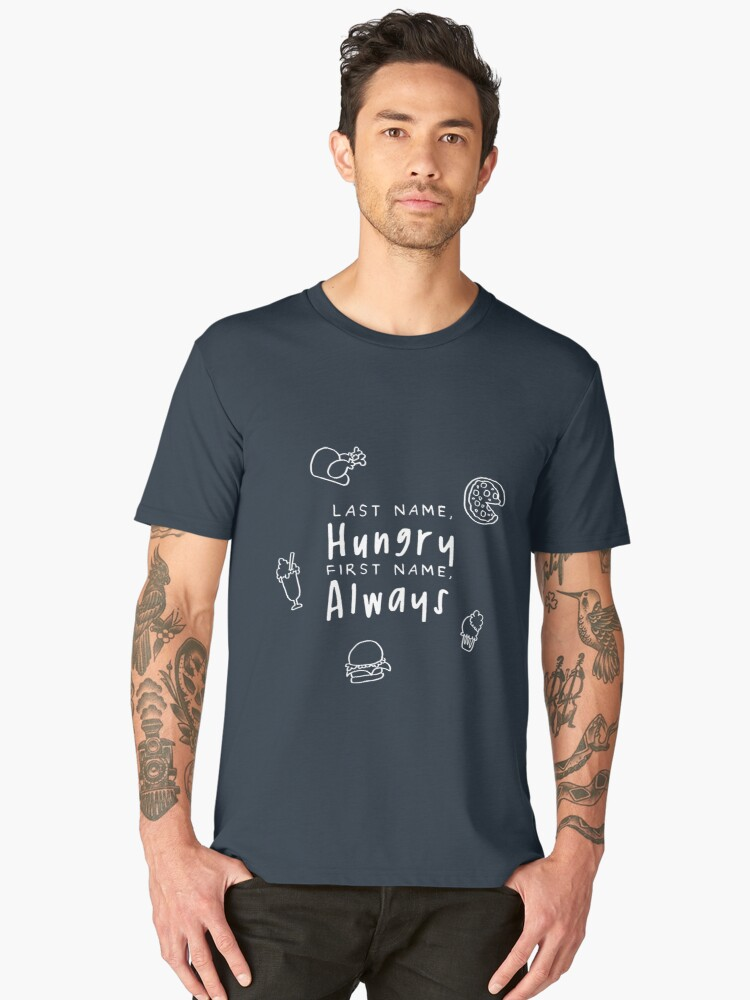 """Last Name """"Hungry"""" - First Name """"Always"""" Men's Premium T-Shirt Front"""