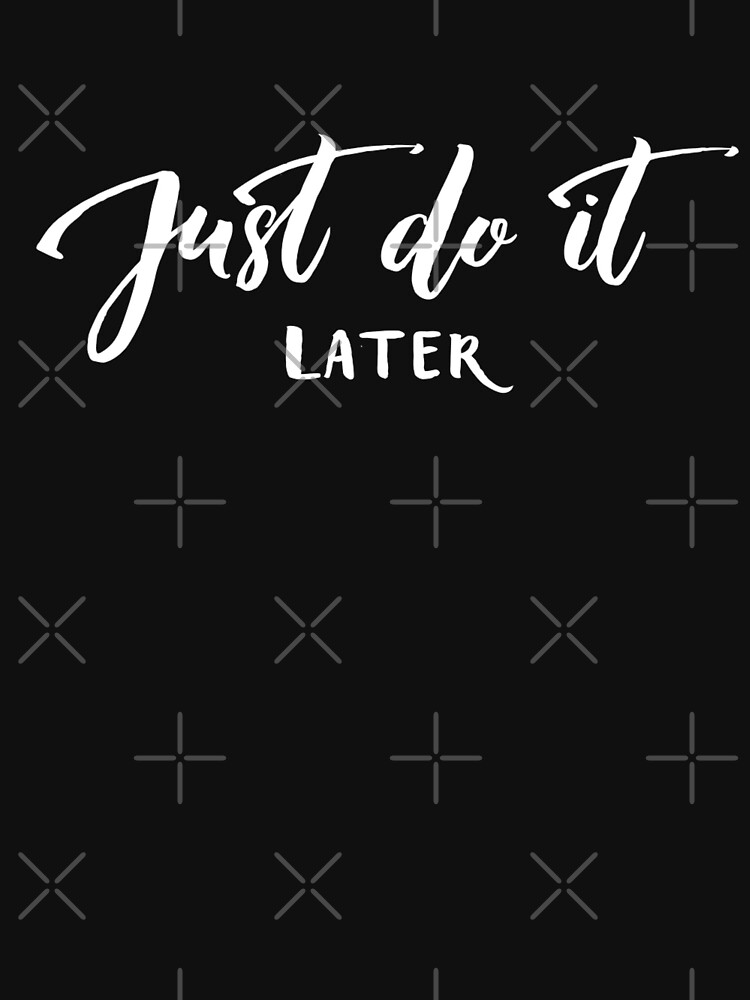 Just Do It Later by Nangka