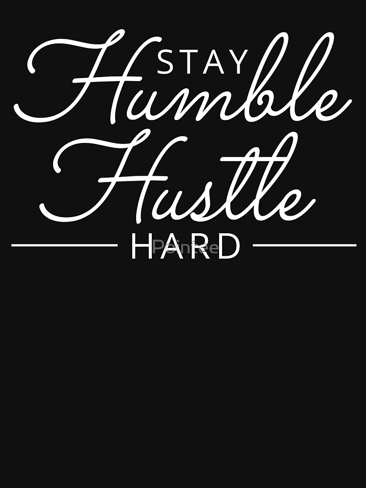Stay Humble Hustle Hard by Pointee